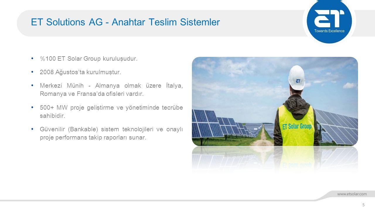 ET Solutions AG - Anahtar Teslim Sistemler 5 %100 ET Solar Group kuruluşudur. 2008 Ağustos'ta kurulmuştur. Merkezi Münih - Almanya olmak üzere İtalya,