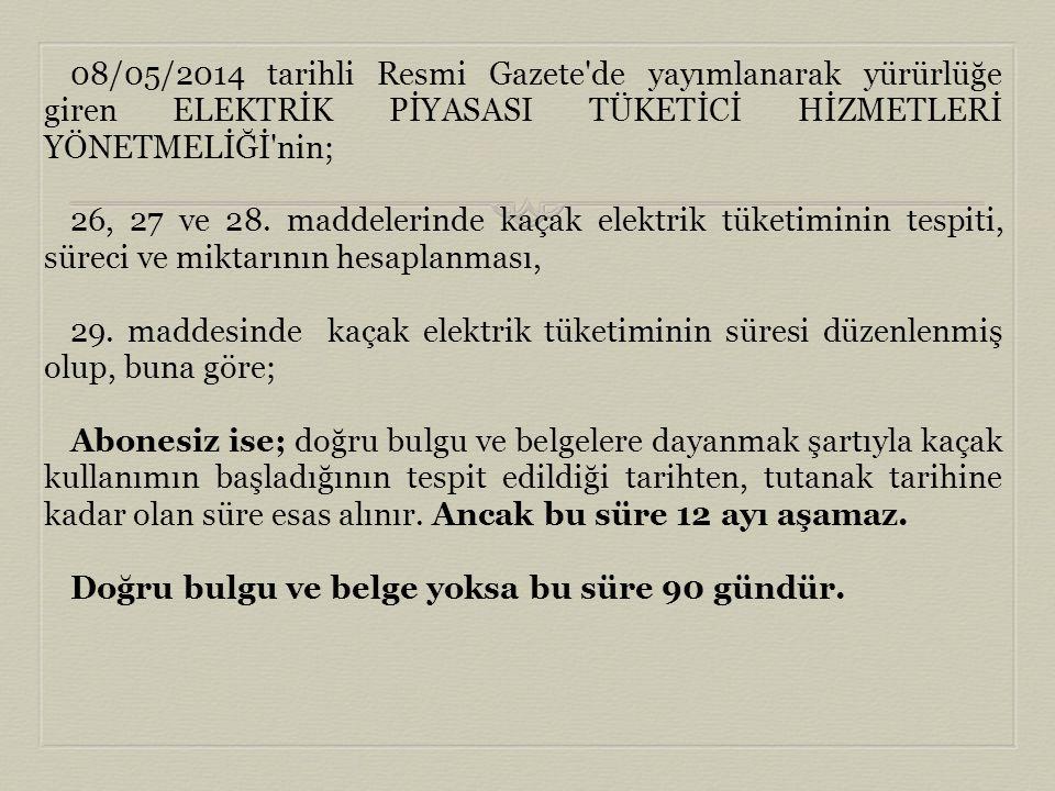 08/05/2014 tarihli Resmi Gazete'de yayımlanarak yürürlüğe giren ELEKTRİK PİYASASI TÜKETİCİ HİZMETLERİ YÖNETMELİĞİ'nin; 26, 27 ve 28. maddelerinde kaça