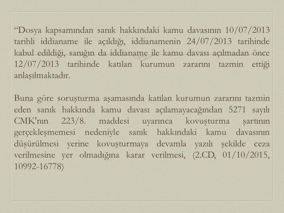 """""""Dosya kapsamından sanık hakkındaki kamu davasının 10/07/2013 tarihli iddianame ile açıldığı, iddianamenin 24/07/2013 tarihinde kabul edildiği, sanığı"""