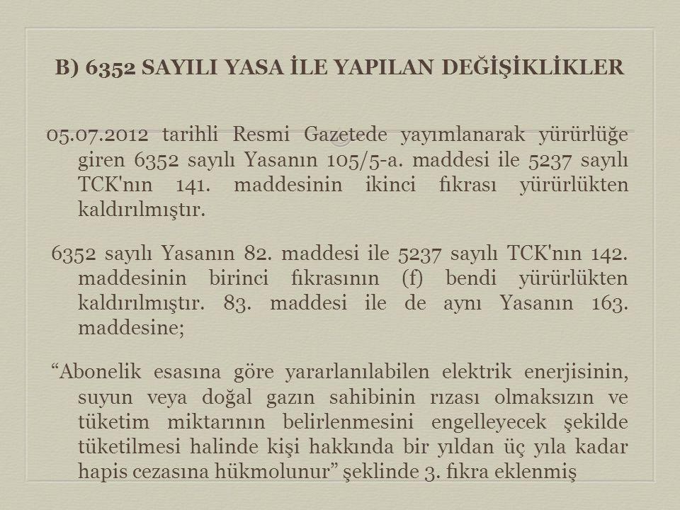 B) 6352 SAYILI YASA İLE YAPILAN DEĞİŞİKLİKLER 05.07.2012 tarihli Resmi Gazetede yayımlanarak yürürlüğe giren 6352 sayılı Yasanın 105/5-a. maddesi ile