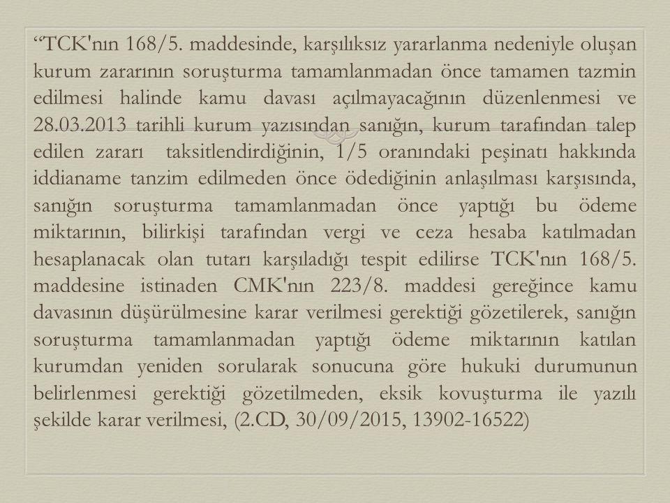 """""""TCK'nın 168/5. maddesinde, karşılıksız yararlanma nedeniyle oluşan kurum zararının soruşturma tamamlanmadan önce tamamen tazmin edilmesi halinde kamu"""