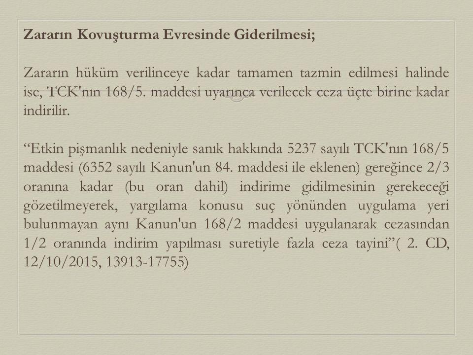 Zararın Kovuşturma Evresinde Giderilmesi; Zararın hüküm verilinceye kadar tamamen tazmin edilmesi halinde ise, TCK'nın 168/5. maddesi uyarınca verilec
