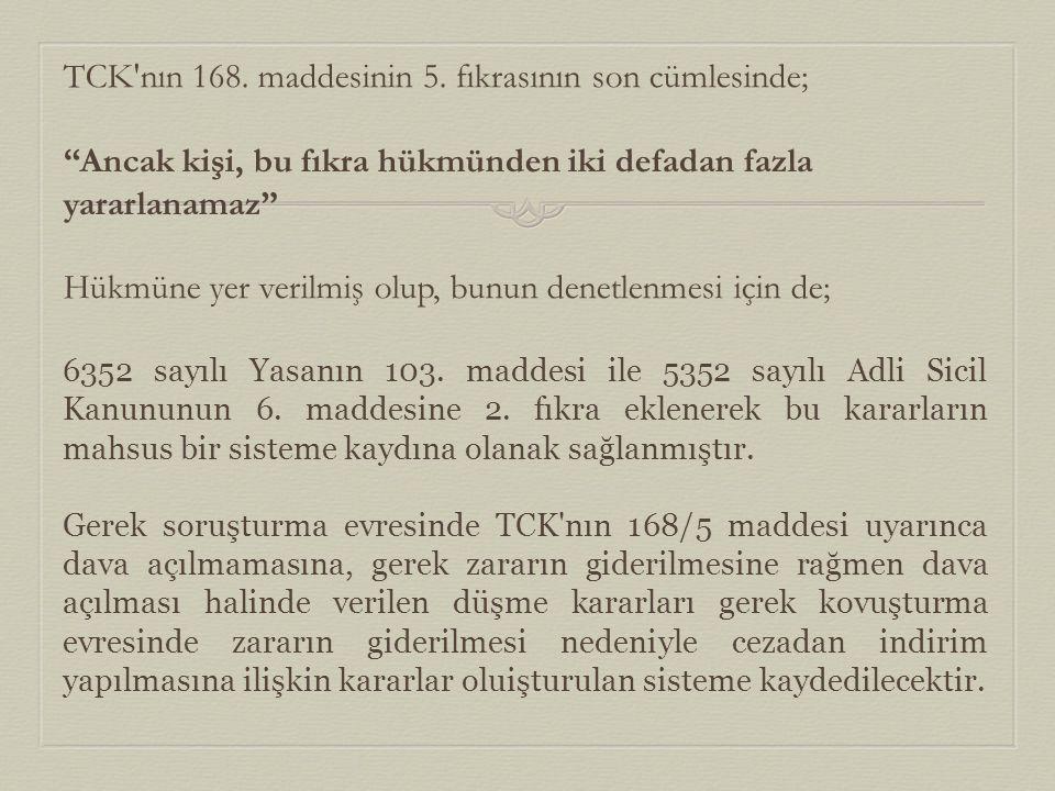"""TCK'nın 168. maddesinin 5. fıkrasının son cümlesinde; """"Ancak kişi, bu fıkra hükmünden iki defadan fazla yararlanamaz"""" Hükmüne yer verilmiş olup, bunun"""