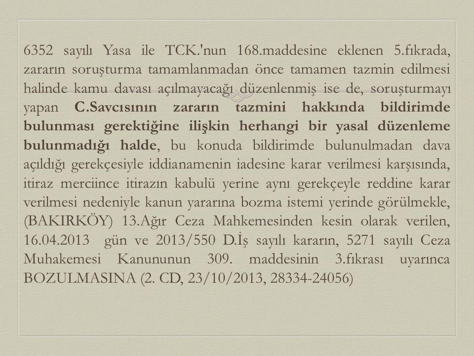 6352 sayılı Yasa ile TCK.'nun 168.maddesine eklenen 5.fıkrada, zararın soruşturma tamamlanmadan önce tamamen tazmin edilmesi halinde kamu davası açılm