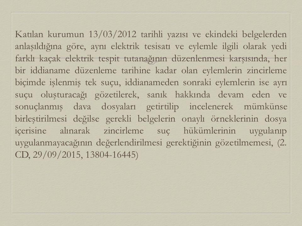 Katılan kurumun 13/03/2012 tarihli yazısı ve ekindeki belgelerden anlaşıldığına göre, aynı elektrik tesisatı ve eylemle ilgili olarak yedi farklı kaça