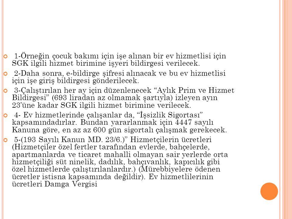 1-Örneğin çocuk bakımı için işe alınan bir ev hizmetlisi için SGK ilgili hizmet birimine işyeri bildirgesi verilecek.