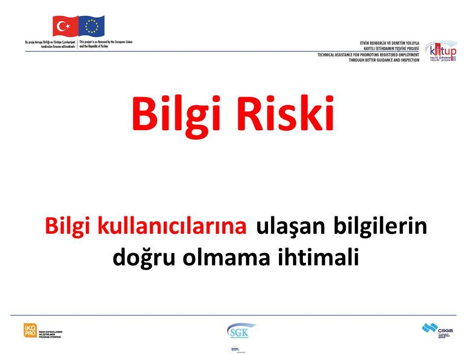 Bilgi Riski Bilgi kullanıcılarına ulaşan bilgilerin doğru olmama ihtimali