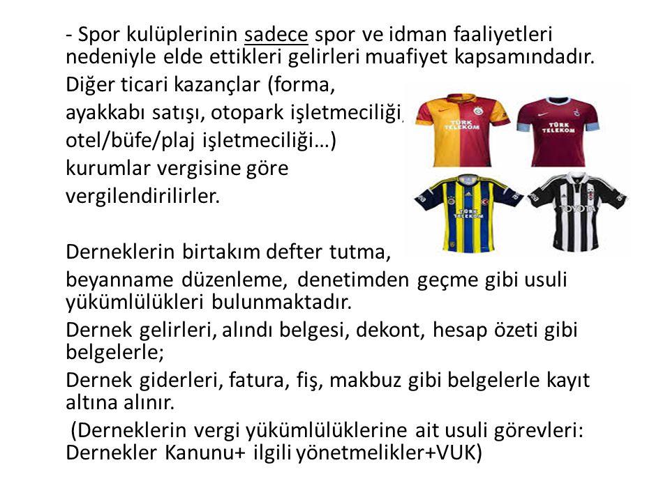 - Spor kulüplerinin sadece spor ve idman faaliyetleri nedeniyle elde ettikleri gelirleri muafiyet kapsamındadır.
