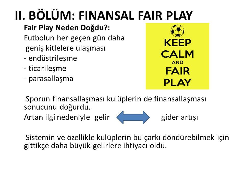 II. BÖLÜM: FINANSAL FAIR PLAY Fair Play Neden Doğdu?: Futbolun her geçen gün daha geniş kitlelere ulaşması - endüstrileşme - ticarileşme - parasallaşm