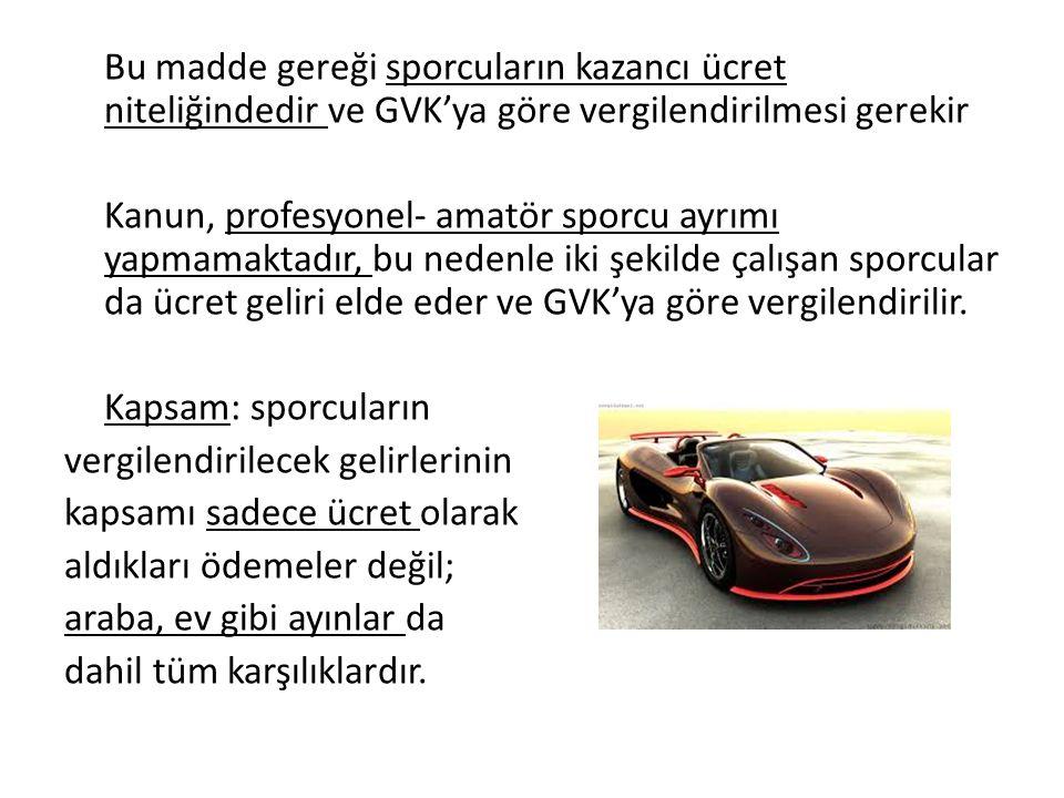 * Yabancı sporcular: - Tam yükümlü olanlar Türkiye'de yerleşmiş olanlar 1 yıl içinde altı aydan fazla Türkiye'de oturanlar (uyruk önemli değil) (Türkiye'de ya da başka bir ülkede elde ettiği tüm kazançlar vergilendirilir fakat GVK 123 hükmü gereği yurtdışında elde ettiği kazanç için benzer çeşit bir vergi vermiş olması durumunda bu vergi Türkiye'de ödeyeceği vergiden düşürülür)