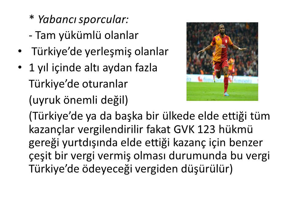 - Dar yükümlü olanlar: Bu şartları taşımayan Sadece Türkiye'de bir kulüpte futbol oynadığı için burada olan sporcular Dar yükümlülüğün şartları: -sporun Türkiye'de ifa edilmesi, edilmekte olması, -Türkiye'de değerlendirilmesi- ödemenin Türkiye'de yapılması -Yurtdışında yapılıyorsa dahi Türkiye'de ödeyenin nam ve hesabına yapılıyor olması (sadece Türkiye'de elde ettikleri kazançlar vergilendirilir)