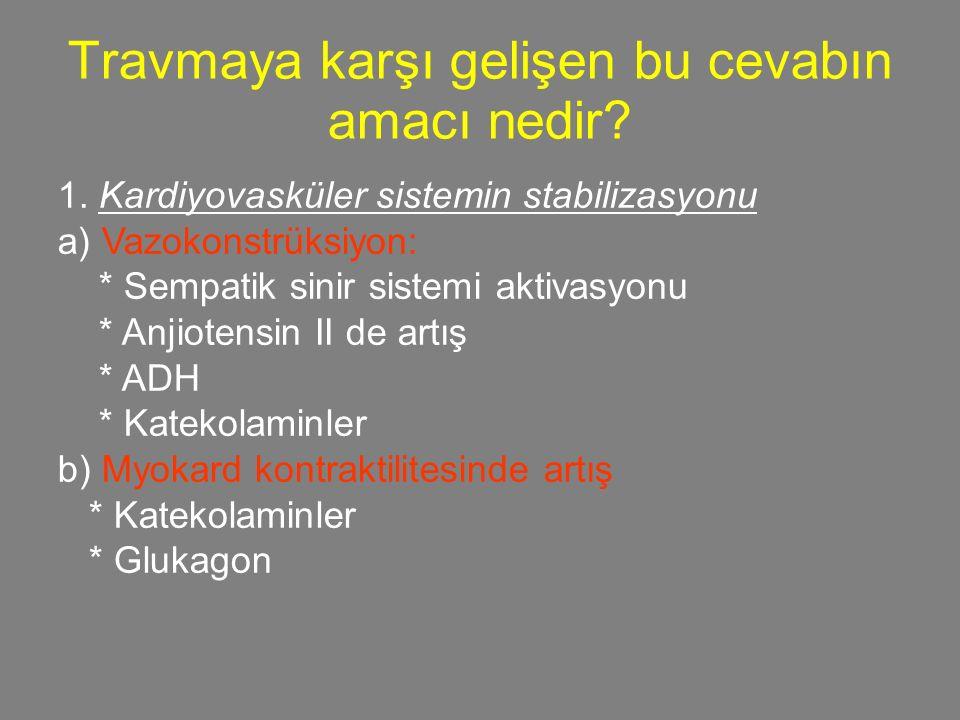 c ) Yeterli kan volümünün sağlanması * Kortizol * Glukagon * Growth faktör * Renin * ADH * Aldosteron * Katekolaminler 2.