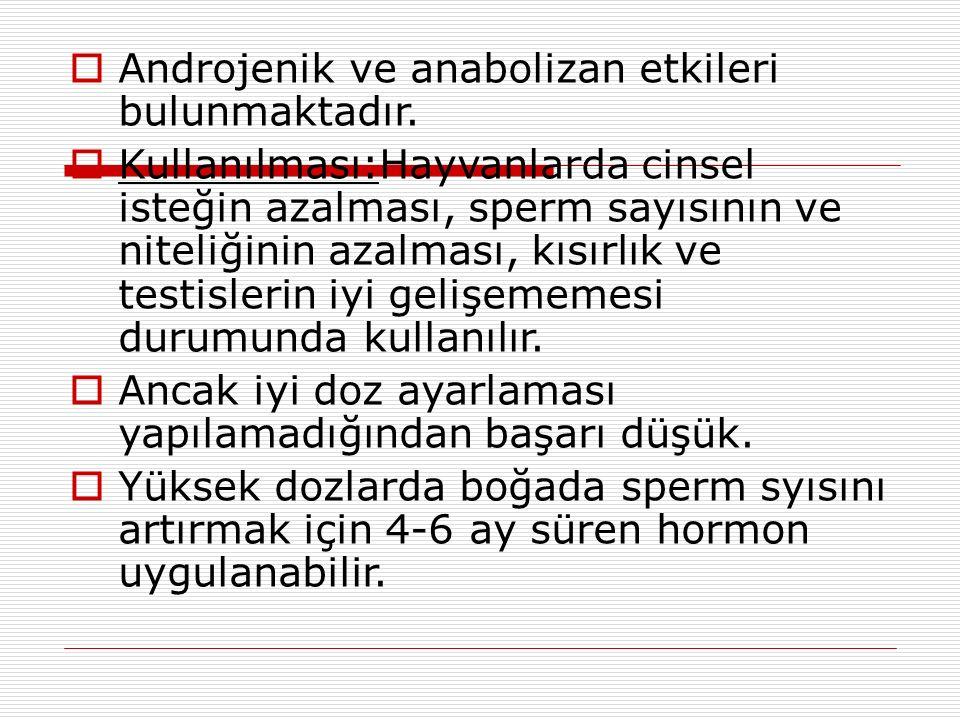  Androjenik ve anabolizan etkileri bulunmaktadır.