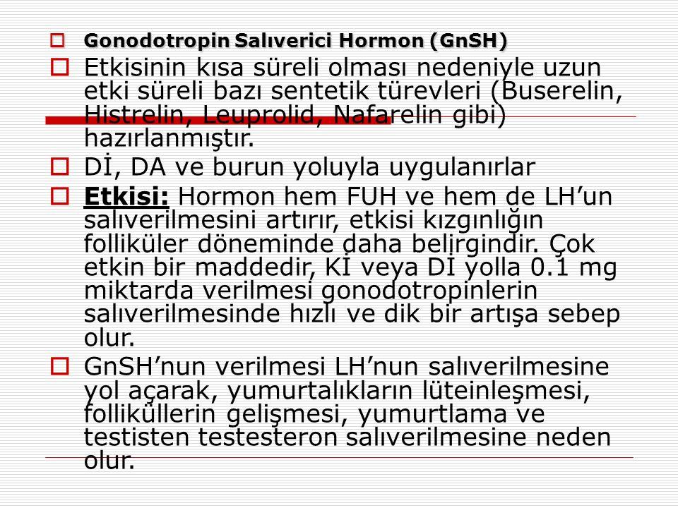  Gonodotropin Salıverici Hormon (GnSH)  Etkisinin kısa süreli olması nedeniyle uzun etki süreli bazı sentetik türevleri (Buserelin, Histrelin, Leuprolid, Nafarelin gibi) hazırlanmıştır.