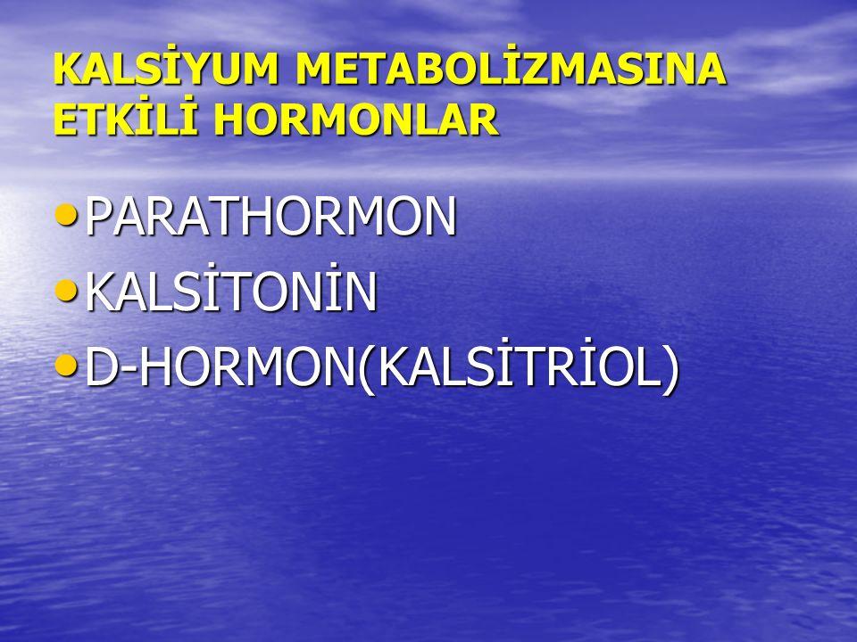 KALSİYUM METABOLİZMASINA ETKİLİ HORMONLAR PARATHORMON PARATHORMON KALSİTONİN KALSİTONİN D-HORMON(KALSİTRİOL) D-HORMON(KALSİTRİOL)
