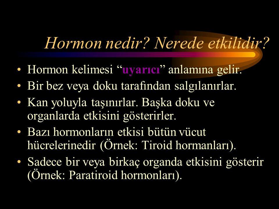 """Hormon nedir? Nerede etkilidir? Hormon kelimesi """"uyarıcı"""" anlamına gelir. Bir bez veya doku tarafından salgılanırlar. Kan yoluyla taşınırlar. Başka do"""