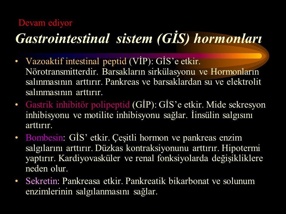 Devam ediyor Gastrointestinal sistem (GİS) hormonları Vazoaktif intestinal peptid (VİP): GİS'e etkir. Nörotransmitterdir. Barsakların sirkülasyonu ve