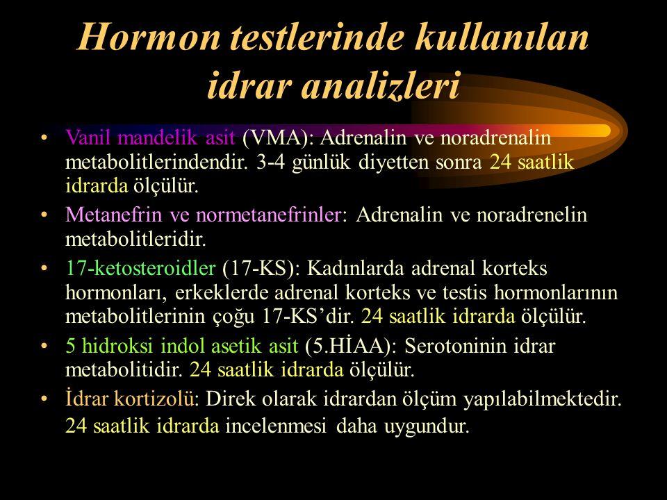 Hormon testlerinde kullanılan idrar analizleri Vanil mandelik asit (VMA): Adrenalin ve noradrenalin metabolitlerindendir. 3-4 günlük diyetten sonra 24