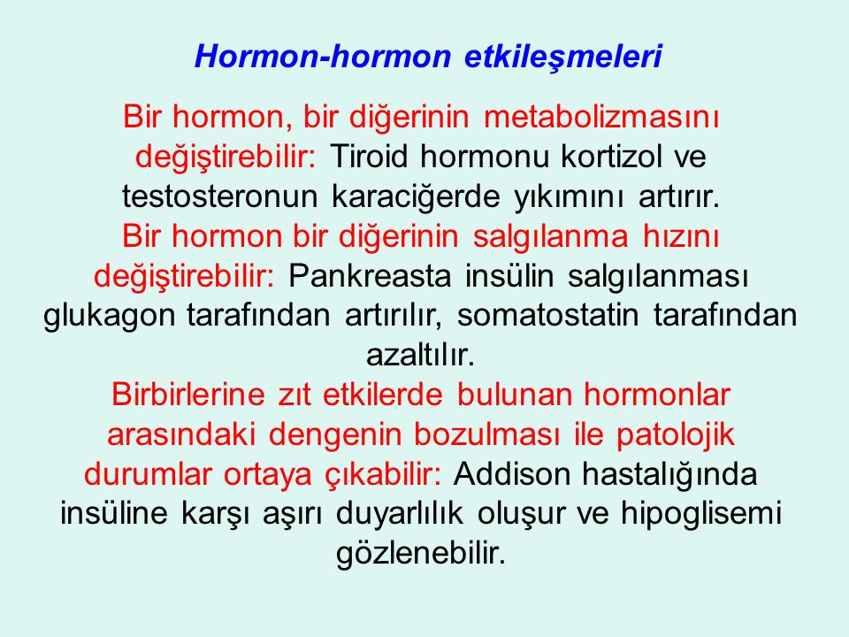 Hormon-hormon etkileşmeleri Bir hormon, bir diğerinin metabolizmasını değiştirebilir: Tiroid hormonu kortizol ve testosteronun karaciğerde yıkımını artırır.