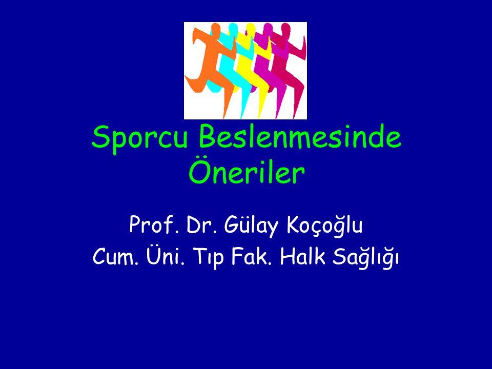 Sporcu Beslenmesinde Öneriler Prof. Dr. Gülay Koçoğlu Cum. Üni. Tıp Fak. Halk Sağlığı
