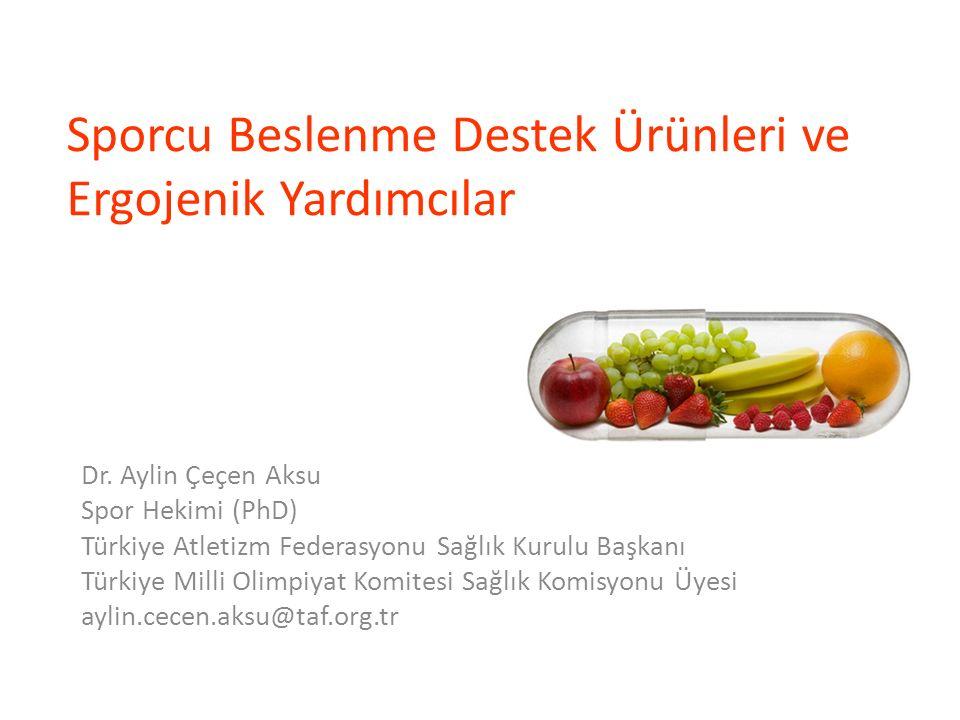 Sporcu Beslenme Destek Ürünleri ve Ergojenik Yardımcılar Dr. Aylin Çeçen Aksu Spor Hekimi (PhD) Türkiye Atletizm Federasyonu Sağlık Kurulu Başkanı Tür