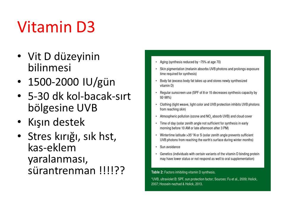 Vitamin D3 Vit D düzeyinin bilinmesi 1500-2000 IU/gün 5-30 dk kol-bacak-sırt bölgesine UVB Kışın destek Stres kırığı, sık hst, kas-eklem yaralanması,