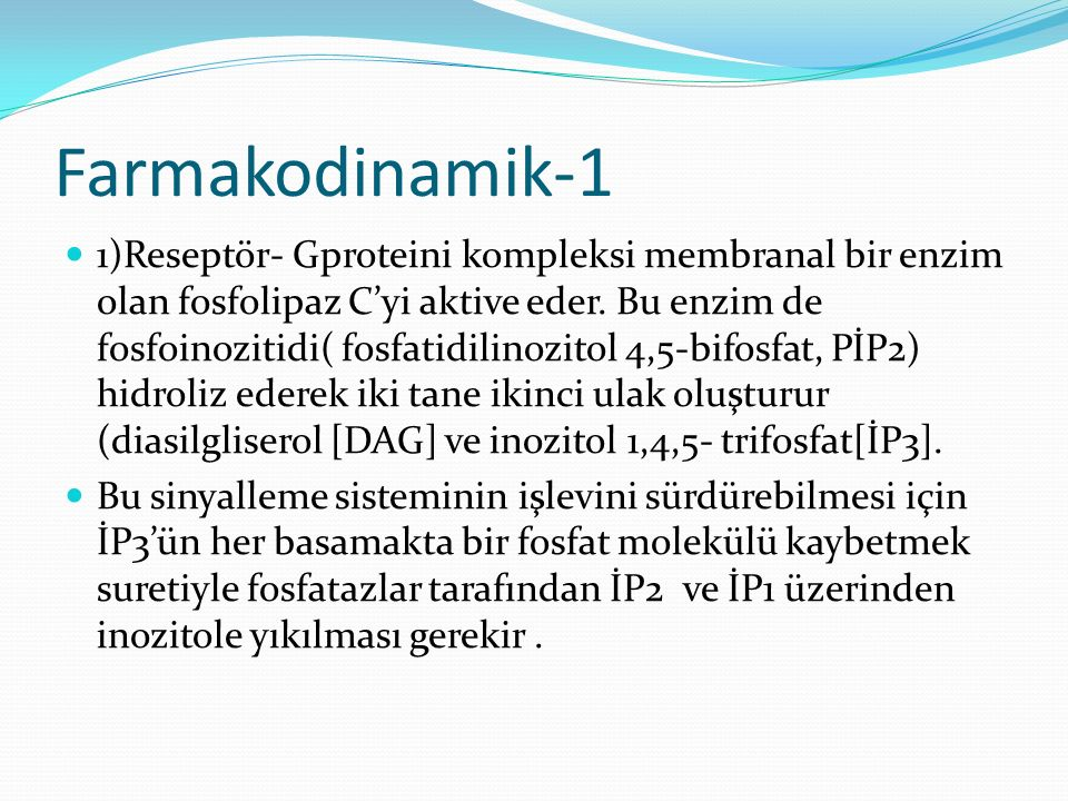Farmakodinamik-1 1)Reseptör- Gproteini kompleksi membranal bir enzim olan fosfolipaz C'yi aktive eder. Bu enzim de fosfoinozitidi( fosfatidilinozitol