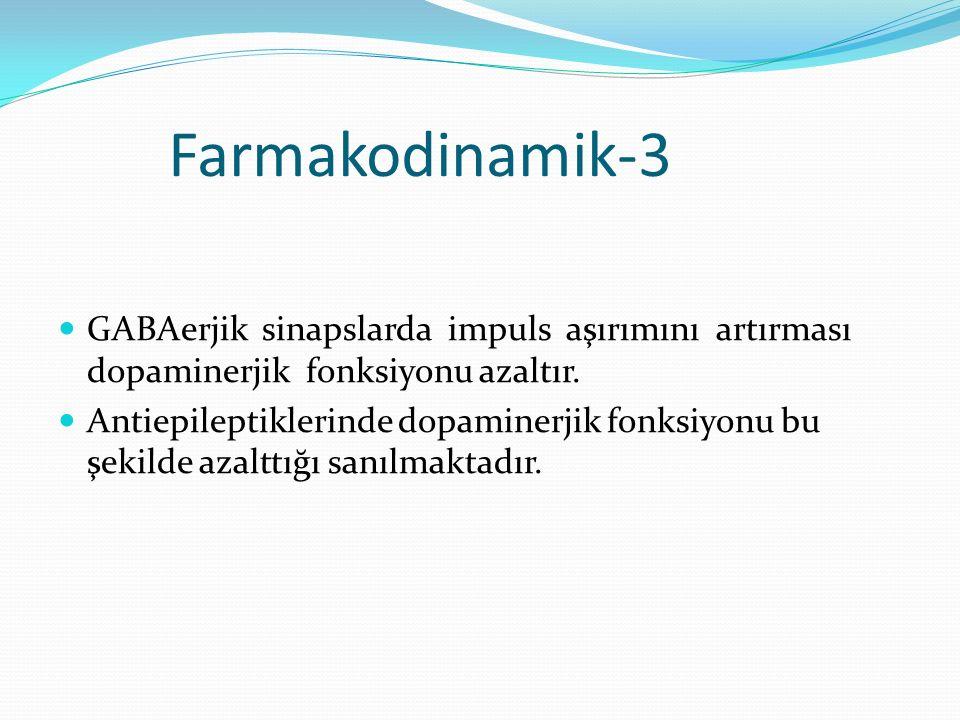 Farmakodinamik-3 GABAerjik sinapslarda impuls aşırımını artırması dopaminerjik fonksiyonu azaltır. Antiepileptiklerinde dopaminerjik fonksiyonu bu şek