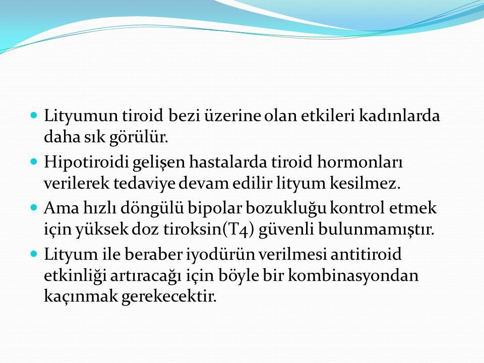 Lityumun tiroid bezi üzerine olan etkileri kadınlarda daha sık görülür. Hipotiroidi gelişen hastalarda tiroid hormonları verilerek tedaviye devam edil