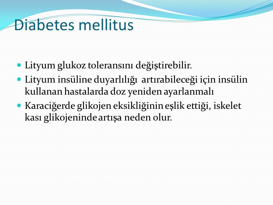 Diabetes mellitus Lityum glukoz toleransını değiştirebilir. Lityum insüline duyarlılığı artırabileceği için insülin kullanan hastalarda doz yeniden ay