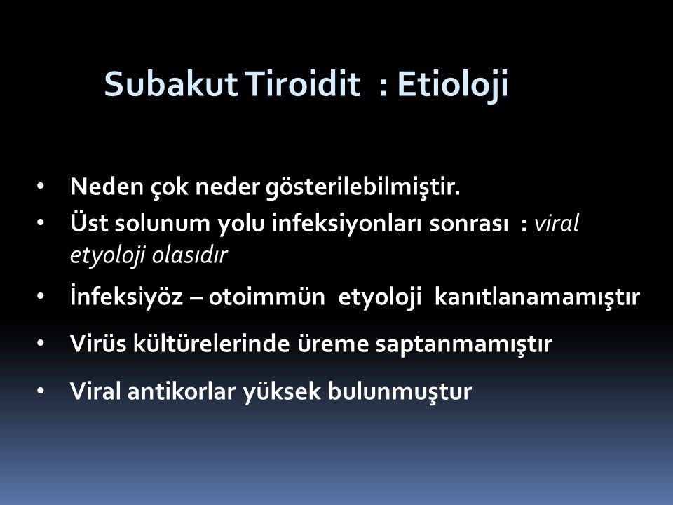 Subakut Tiroidit : Etioloji Neden çok neder gösterilebilmiştir. Üst solunum yolu infeksiyonları sonrası : viral etyoloji olasıdır İnfeksiyöz – otoimmü