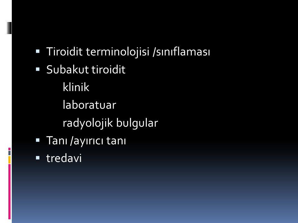 Tiroidit Sınıflaması Kronik otoimmün tiroidit(Hashimoto tiroidit) Ağrılı tiroidit Subakut granulomatöz tiroidit Infeksiyöz tiroidit Radyasyon tiroiditi Travmaya bağlı tiroidit Ağrısız tiroidit Subakut lenfositik tiroidit Postpartum tiroidit ilaca bağlı tiroidit (IFN-a,IL-6,amiodorone) Fibröz (Riedel's) tiroiditi