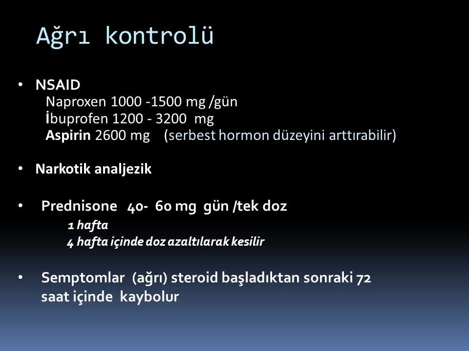 Ağrı kontrolü NSAID Naproxen 1000 -1500 mg /gün İbuprofen 1200 - 3200 mg Aspirin 2600 mg (serbest hormon düzeyini arttırabilir) Narkotik analjezik Pre