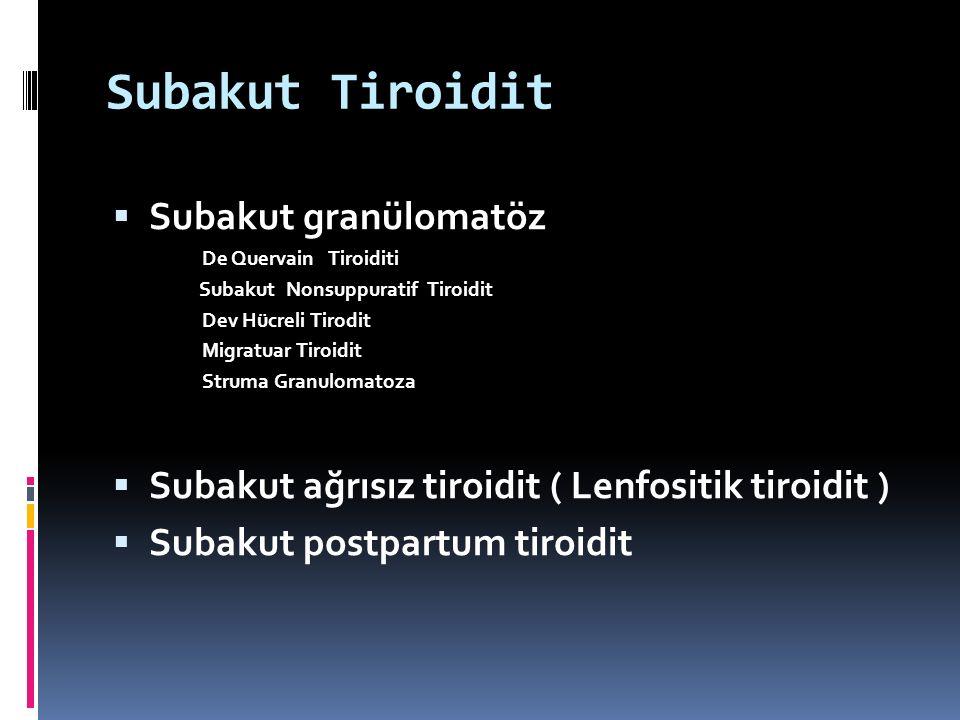 Subakut tiroiditler  Tirotoksikozlu hastaların % 15-20 si  Hipotiroidi vakalarının %10 u  Etyolojileri farklı ancak klinik seyirleri benzerdir
