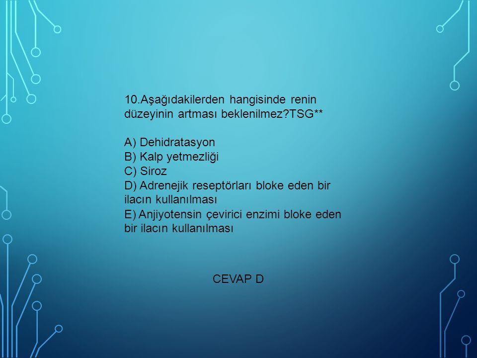10.Aşağıdakilerden hangisinde renin düzeyinin artması beklenilmez?TSG** A) Dehidratasyon B) Kalp yetmezliği C) Siroz D) Adrenejik reseptörları bloke e