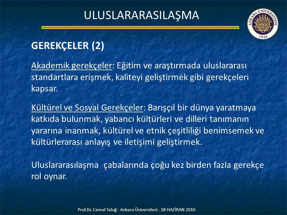 GEREKÇELER (2) Akademik gerekçeler: Eğitim ve araştırmada uluslararası standartlara erişmek, kaliteyi geliştirmek gibi gerekçeleri kapsar. Kültürel ve