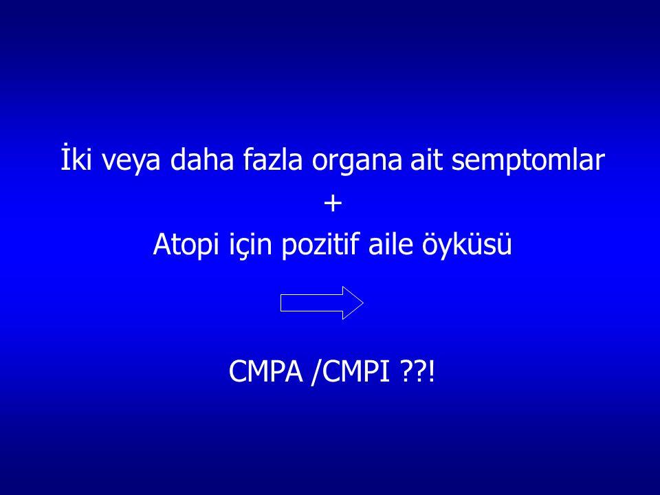 İki veya daha fazla organa ait semptomlar + Atopi için pozitif aile öyküsü CMPA /CMPI ??!