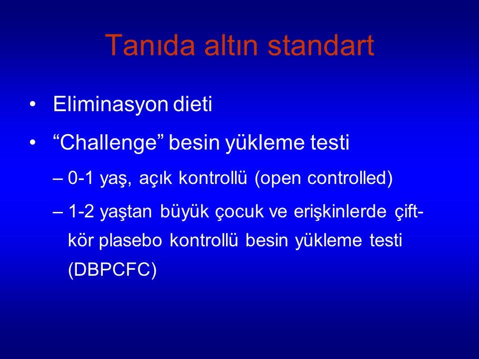 Tanıda altın standart Eliminasyon dieti Challenge besin yükleme testi –0-1 yaş, açık kontrollü (open controlled) –1-2 yaştan büyük çocuk ve erişkinlerde çift- kör plasebo kontrollü besin yükleme testi (DBPCFC)