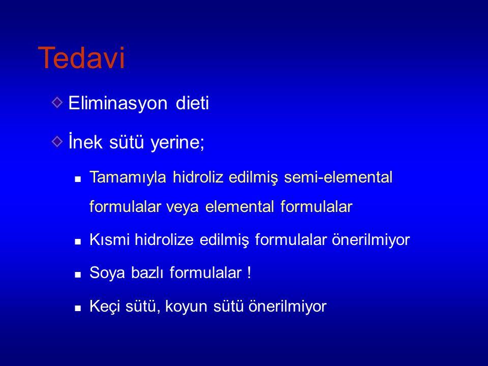 Tedavi Eliminasyon dieti İnek sütü yerine; Tamamıyla hidroliz edilmiş semi-elemental formulalar veya elemental formulalar Kısmi hidrolize edilmiş formulalar önerilmiyor Soya bazlı formulalar .