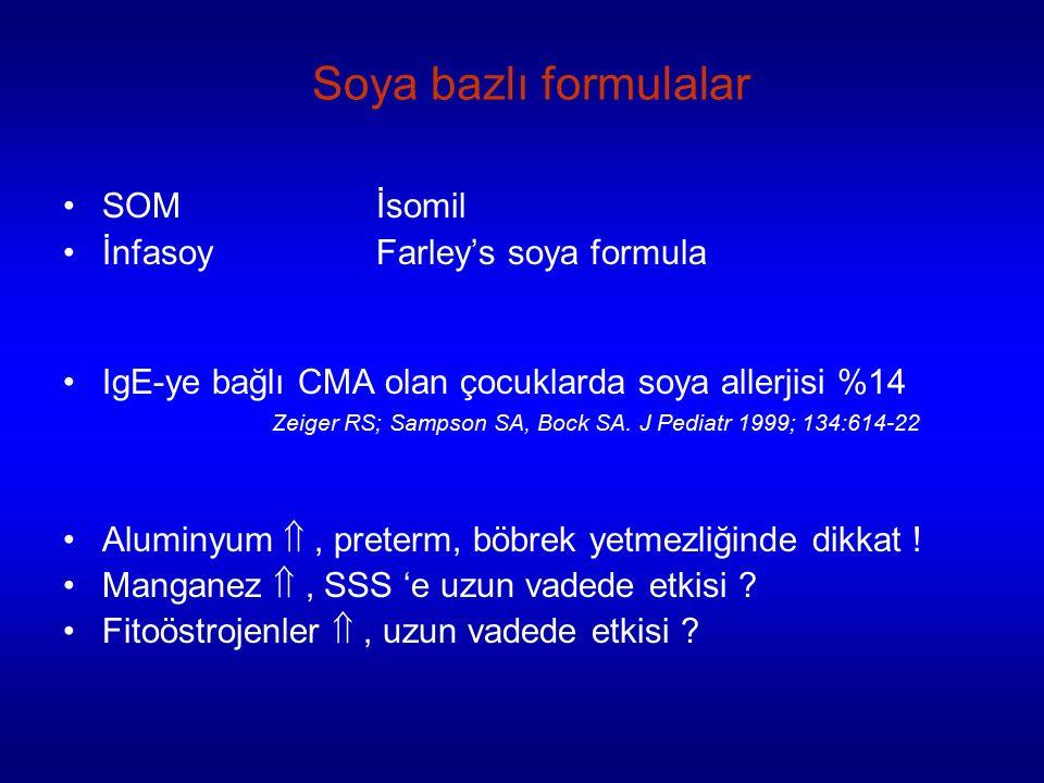 Soya bazlı formulalar SOM İsomil İnfasoyFarley's soya formula IgE-ye bağlı CMA olan çocuklarda soya allerjisi %14 Zeiger RS; Sampson SA, Bock SA.