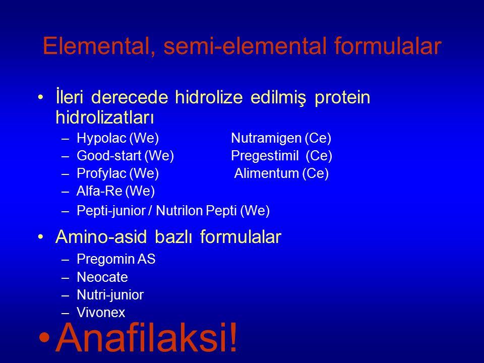 Elemental, semi-elemental formulalar İleri derecede hidrolize edilmiş protein hidrolizatları –Hypolac (We) Nutramigen (Ce) –Good-start (We) Pregestimil (Ce) –Profylac (We) Alimentum (Ce) –Alfa-Re (We) –Pepti-junior / Nutrilon Pepti (We) Amino-asid bazlı formulalar –Pregomin AS –Neocate –Nutri-junior –Vivonex Anafilaksi!