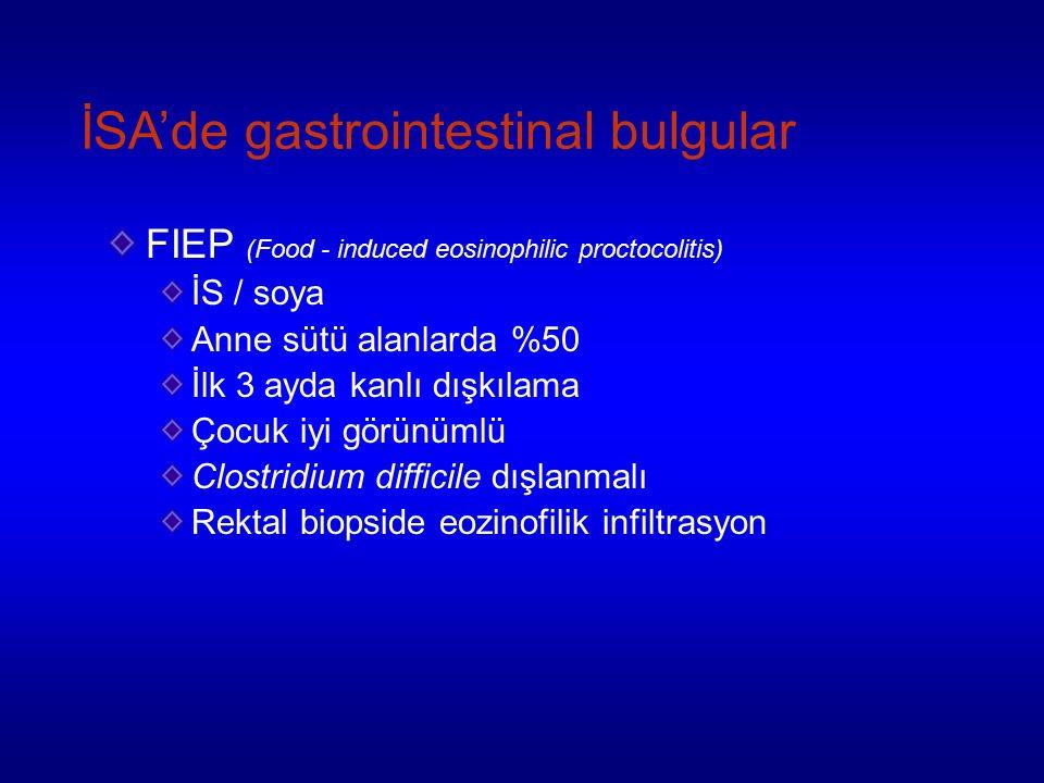 İSA'de gastrointestinal bulgular FIEP (Food - induced eosinophilic proctocolitis) İS / soya Anne sütü alanlarda %50 İlk 3 ayda kanlı dışkılama Çocuk iyi görünümlü Clostridium difficile dışlanmalı Rektal biopside eozinofilik infiltrasyon