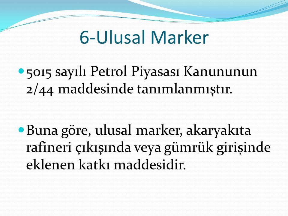 6-Ulusal Marker 5015 sayılı Petrol Piyasası Kanununun 2/44 maddesinde tanımlanmıştır.