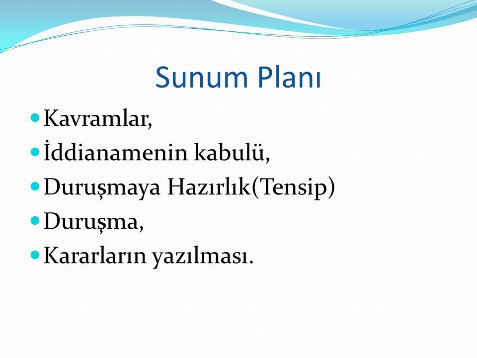 Sunum Planı Kavramlar, İddianamenin kabulü, Duruşmaya Hazırlık(Tensip) Duruşma, Kararların yazılması.