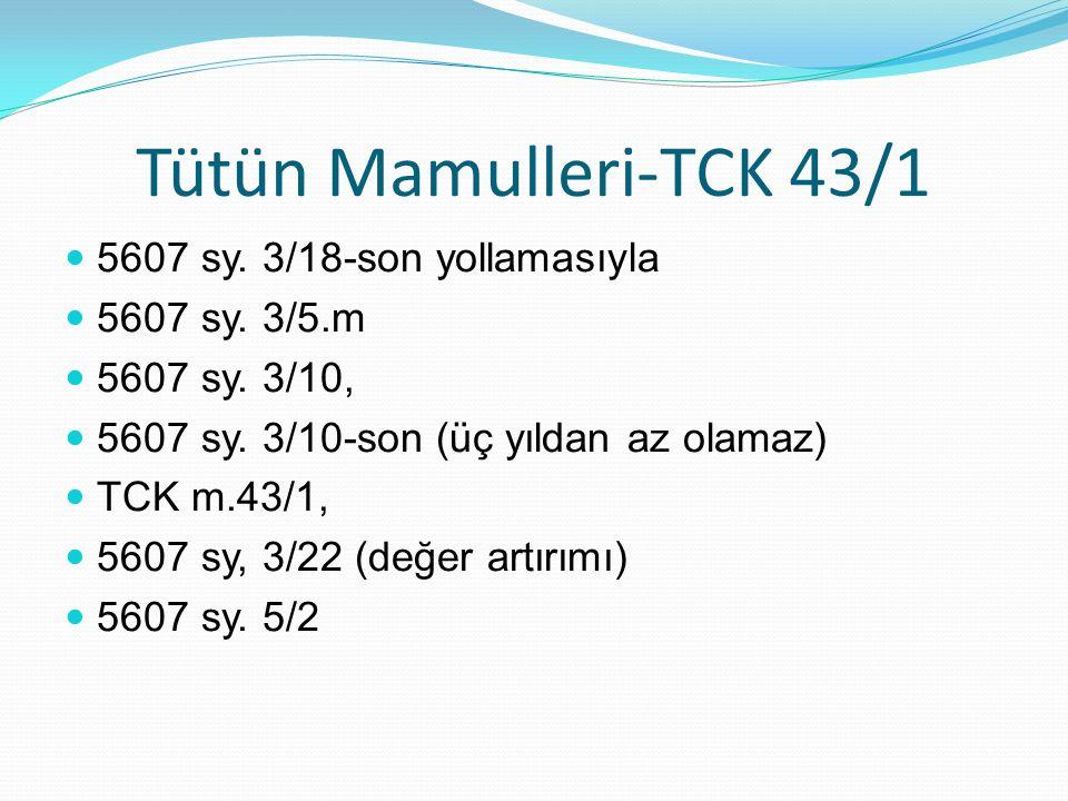 Tütün Mamulleri-TCK 43/1 5607 sy.3/18-son yollamasıyla 5607 sy.