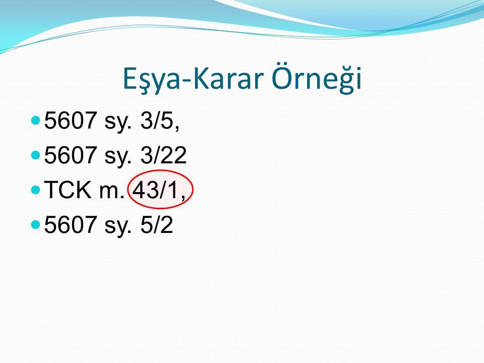 Eşya-Karar Örneği 5607 sy. 3/5, 5607 sy. 3/22 TCK m. 43/1, 5607 sy. 5/2