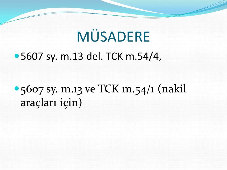 MÜSADERE 5607 sy. m.13 del. TCK m.54/4, 5607 sy. m.13 ve TCK m.54/1 (nakil araçları için)