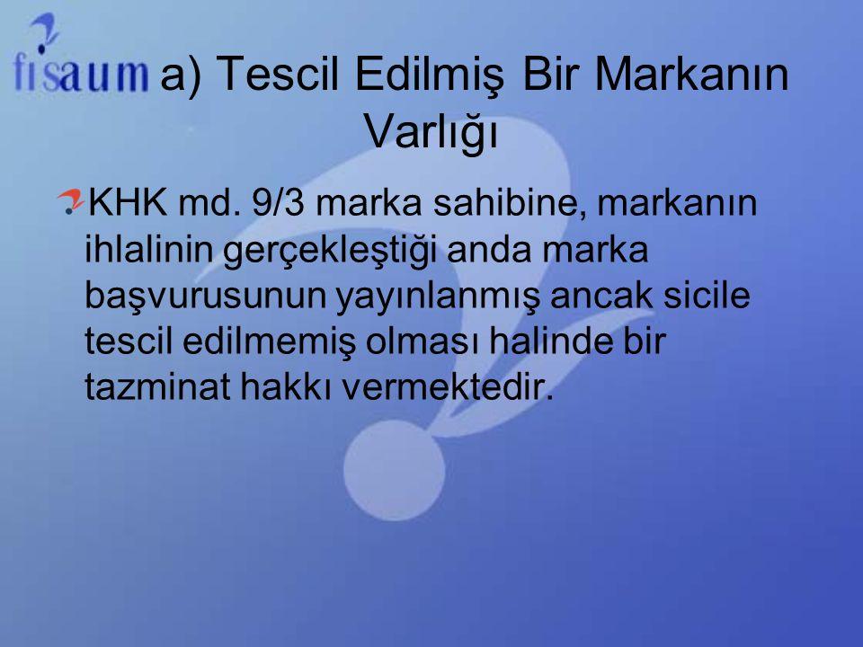 Marka Sahibinin Hakları a)Marka Hakkına Tecavüz Fiillerinin Durdurulması KHK md.