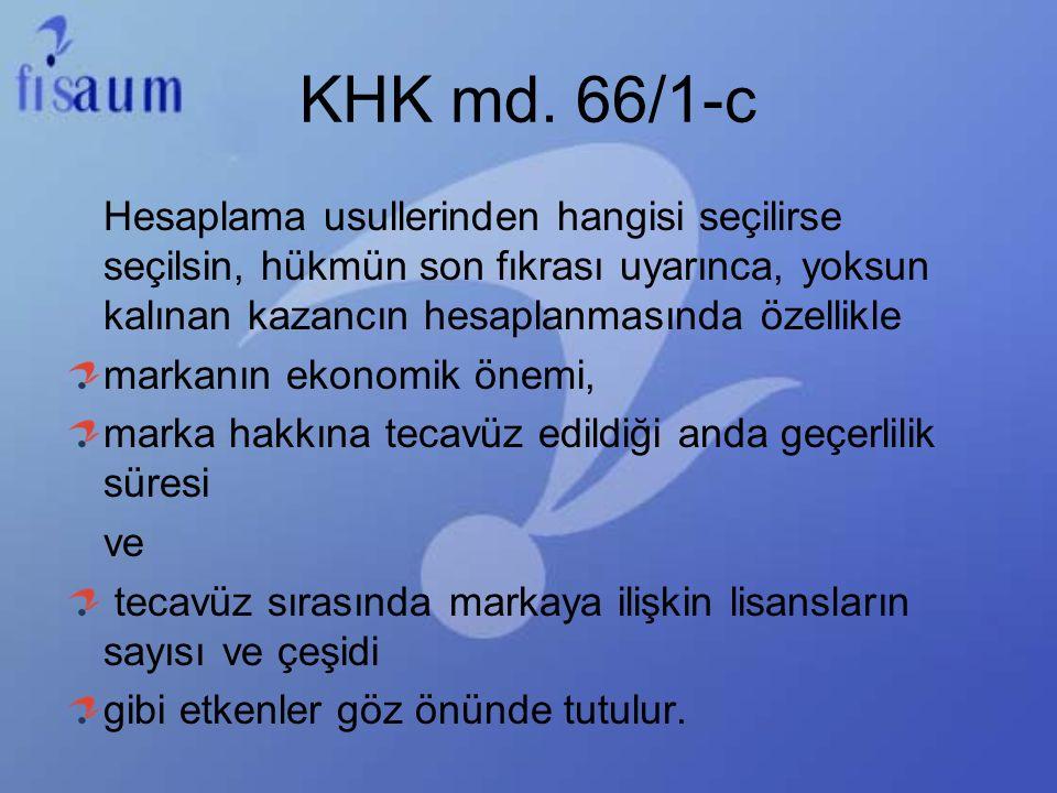 KHK md. 66/1-c Hesaplama usullerinden hangisi seçilirse seçilsin, hükmün son fıkrası uyarınca, yoksun kalınan kazancın hesaplanmasında özellikle marka