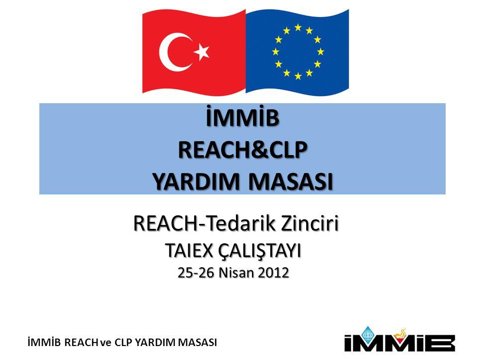 İMMİB REACH ve CLP YARDIM MASASI İMMİB REACH&CLP YARDIM MASASI REACH-Tedarik Zinciri REACH-Tedarik Zinciri TAIEX ÇALIŞTAYI 25-26 Nisan 2012